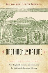 Brethren by NatureNew England Indians, Colonists, and the Origins of American Slavery