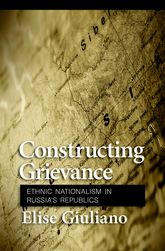 Constructing Grievance – Ethnic Nationalism in Russia's Republics - Cornell Scholarship Online