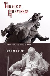 Terror and GreatnessIvan and Peter as Russian Myths$