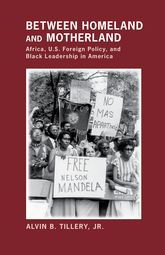 Between Homeland and MotherlandAfrica, U.S. Foreign Policy, and Black Leadership in America