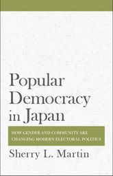Popular Democracy in JapanHow Gender and Community Are Changing Modern Electoral Politics$