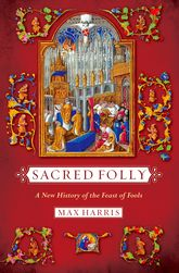 Sacred FollyA New History of the Feast of Fools$