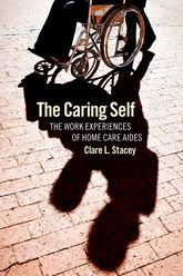 The Caring SelfThe Work Experiences of Home Care Aides$