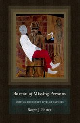 Bureau of Missing PersonsWriting the Secret Lives of Fathers$