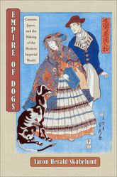Empire of DogsCanines, Japan, and the Making of the Modern Imperial World