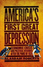 America's First Great DepressionEconomic Crisis and Political Disorder after the Panic of 1837$