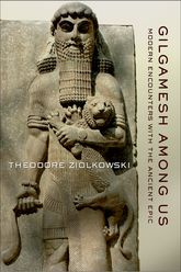 Gilgamesh among UsModern Encounters with the Ancient Epic$