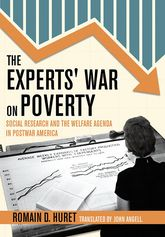 The Experts' War on Poverty: Social Research and the Welfare Agenda in Postwar America