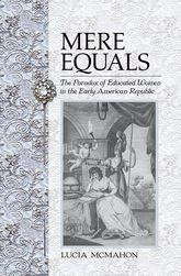 Mere Equals: The Paradox of Educated Women in the Early American Republic