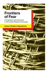 Frontiers of FearImmigration and Insecurity in the United States and Europe