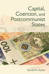 Capital, Coercion, and Postcommunist States