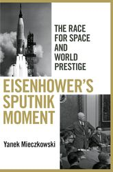 Eisenhower's Sputnik MomentThe Race for Space and World Prestige$