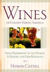 Wines of Eastern North AmericaFrom Prohibition to the Present-A History and Desk Reference$