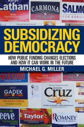Subsidizing DemocracyHow Public Funding Changes Elections and How It Can Work in the Future$