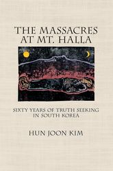 The Massacres at Mt. HallaSixty Years of Truth Seeking in South Korea$