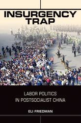 Insurgency TrapLabor Politics in Postsocialist China