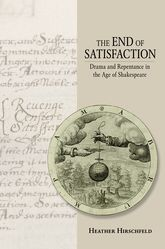 The End of SatisfactionDrama and Repentance in the Age of Shakespeare