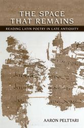 The Space that Remains – Reading of Latin Poetry in Late Antiquity | Cornell Scholarship Online