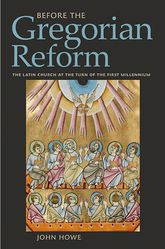 Before the Gregorian ReformThe Latin Church at the Turn of the First Millennium$