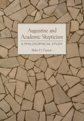 Augustine and Academic SkepticismA Philosophical Study$