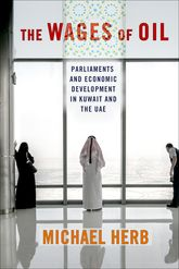 The Wages of OilParliaments and Economic Development in Kuwait and the UAE