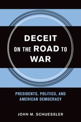 Deceit on the Road to WarPresidents, Politics, and American Democracy