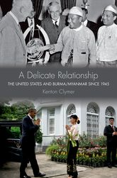 A Delicate RelationshipThe United States and Burma/Myanmar since 1945$