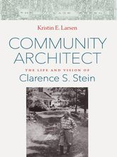 Community ArchitectThe Life and Vision of Clarence S. Stein$