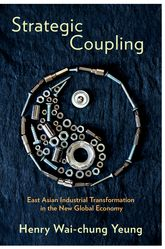Strategic CouplingEast Asian Industrial Transformation in the New Global Economy$