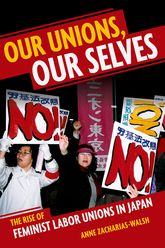 Our Unions, Our SelvesThe Rise of Feminist Labor Unions in Japan$