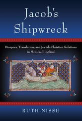 Jacob's Shipwreck: Diaspora, Translation, and Jewish-Christian Relations in Medieval England
