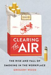 Clearing the AirThe Rise and Fall of Smoking in the Workplace