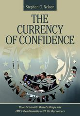 The Currency of ConfidenceHow Economic Beliefs Shape the IMF's Relationship with Its Borrowers