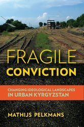 Fragile ConvictionChanging Ideological Landscapes in Urban Kyrgyzstan