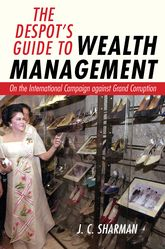 The Despot's Guide to Wealth ManagementOn the International Campaign against Grand Corruption$
