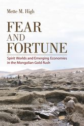 Fear and FortuneSpirit Worlds and Emerging Economies in the Mongolian Gold Rush