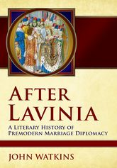 After LaviniaA Literary History of Premodern Marriage Diplomacy