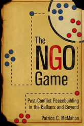 The NGO GamePost-Conflict Peacebuilding in the Balkans and Beyond