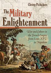 The Military EnlightenmentWar and Culture in the French Empire from Louis XIV to Napoleon$