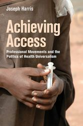 Achieving Access – Professional Movements and the Politics of Health Universalism | Cornell Scholarship Online