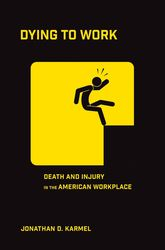 Dying to WorkDeath and Injury in the American Workplace