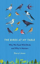The Birds at My Table – Why We Feed Wild Birds and Why It Matters - Cornell Scholarship Online