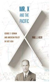 Mr. X and the PacificGeorge F. Kennan and American Policy in East Asia