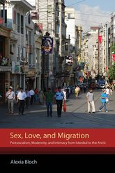 Sex, Love, and MigrationPostsocialism, Modernity, and Intimacy from Istanbul to the Arctic