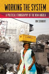 Working the SystemA Political Ethnography of the New Angola$