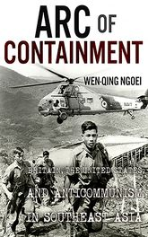 Arc of ContainmentBritain, the United States, and Anticommunism in Southeast Asia