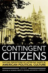 Contingent CitizensShifting Perceptions of Latter-day Saints in American Political Culture