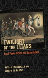 Twilight of the TitansGreat Power Decline and Retrenchment