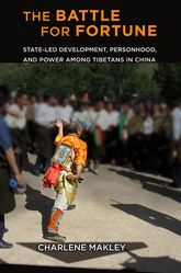 The Battle for FortuneState-Led Development, Personhood, and Power among Tibetans in China