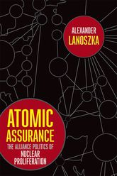 Atomic AssuranceThe Alliance Politics of Nuclear Proliferation$